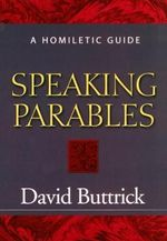 Speaking Parables : A Homiletic Guide - David Buttrick