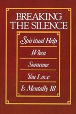 Breaking the Silence : Spiritual Help When Someone You Love is Mentally Ill - Cecil B. Murphey