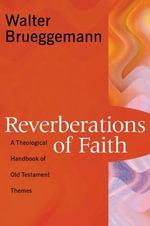 Reverberations of Faith : A Theological Handbook of Old Testament Themes - Walter Brueggemann