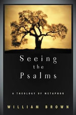 Seeing the Psalms : A Theology of Metaphor - William Brown