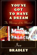 You've Got to Have a Dream : The Message of the Musical - Ian Bradley