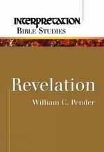Revelation : Interpretation Bible Studies - William C. Pender