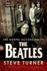 The Gospel According to the Beatles : The Gospel According to... - Steve Turner