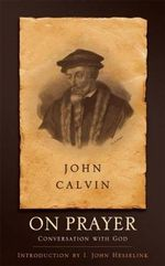 On Prayer : Conversation with God - Jean Calvin