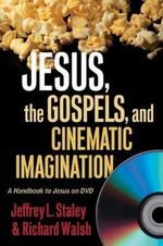 Jesus, the Gospels and the Cinematic Imagination : A Handbook to Jesus on DVD - Jeffrey L. Staley