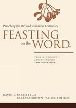 Feasting on the Word : Lent Through Transfiguration Year A, v. 1