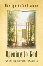 Opening to God : Childlike Prayers for Adults - Marilyn McCord Adams