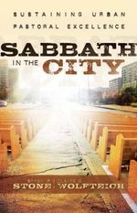 Sabbath in the City : Sustaining Urban Pastoral Excellence - Bryan P. Stone