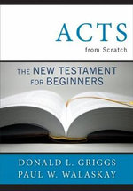 Acts from Scratch : The New Testament for Beginners - Donald L. Griggs