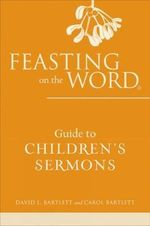 Feasting on the Word Guide to Children's Sermons - David L. Bartlett