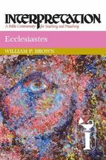 Ecclesiastes Interpretation : Interpretation: A Bible Commentary for Teaching and Preaching - WILLIAM P. BROWN