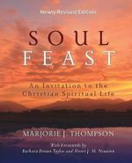 Soul Feast : An Invitation to the Christian Spiritual Life - Marjorie J. Thompson