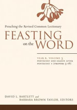 Feasting on the Word: Year B, Volume 3 : Pentecost and Season After Pentecost 1 (Propers 3-16) - David L. Bartlett