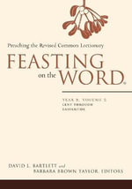 Feasting on the Word: Year B, Volume 2 : Lent Through Eastertide - David L. Bartlett