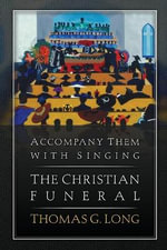 Accompany Them with Singing-the Christian Funeral : Learning from the Life of Christ - Thomas G. Long