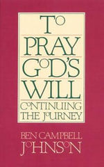 To Pray God's Will : Continuing the Journey - Ben Campbell Johnson