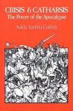 Crisis and Catharsis : Power of Apocalypse - Adela Yarbro Collins