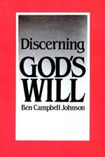 Discerning God's Will - Ben Campbell Johnson