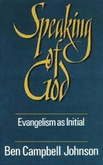 Speaking of God : Evangelism as Initial Spiritual Guidance - Ben C. Johnson