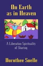On Earth as in Heaven : A Liberation Spirituality of Sharing - Dorothee Solle