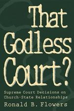 That Godless Court? : Supreme Court Decisions on Church-state Relationships - Ronald B. Flowers
