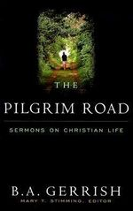 The Pilgrim Road : Sermons on Christian Life - B.A. Gerrish