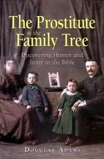 The Prostitute in the Family Tree : Discovering Humour and Irony in the Bible - Douglas E. Adams