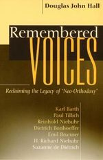 Remembered Voices : Reclaiming the Legacy of Neo-orthodoxy - Douglas John Hall