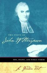 The Piety of John Witherspoon : Pew, Pulpit, and Public Forum - L.Gordon Tait