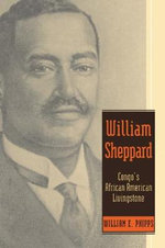 William Sheppard : Congo's African American Livingstone - William E. Phipps