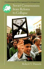 Soviet Communism from Reform to Collapse : Snapshots of a Crumbling System - Robert V. Daniels