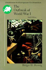 The Outbreak of World War I : Problems in European Civilization - Holger H. Herwig