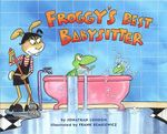 Froggy's Best Babysitter : Froggy - Jonathan London