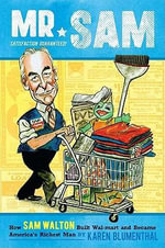 Mr. Sam : How Sam Walton Built Walmart and Became America's Richest Man - Karen Blumenthal