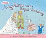 Angelina and the Royal Wedding : Angelina Ballerina Series - Katharine Holabird