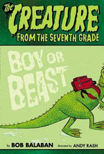 Boy or Beast : The Creature from the 7th Grade Series : Book 1 - Bob Balaban