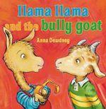 Llama Llama and the Bully Goat : Llama Llamas - Anna Dewdney
