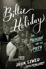 Billie Holiday : The Musician and the Myth - John Szwed
