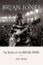 Brian Jones : The Making of the Rolling Stones - Paul Trynka