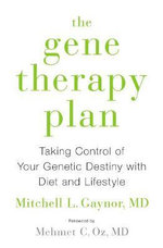 The Gene Therapy Plan : Taking Control of Your Genetic Destiny with Diet and Lifestyle - Mitchell L. Gaynor