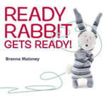 Ready Rabbit Gets Ready! - Brenna Maloney