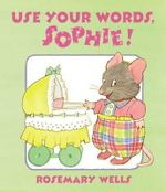 Use Your Words, Sophie - Rosemary Wells