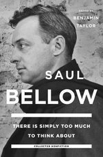 There is Simply Too Much to Think About : Collected Nonfiction - Saul Bellow