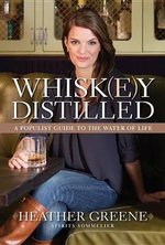 Whiskey Distilled : A Populist Guide to the Water of Life - Heather Greene