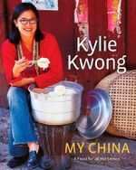 My China : A Feast for All the Senses - Kylie Kwong