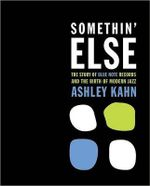 Somethin' Else : The Story of Blue Note Records and the Birth of Modern Jazz - Ashley Kahn