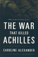 The War That Killed Achilles : The True Story of Homer's Iliad and the Trojan War - Caroline Alexander