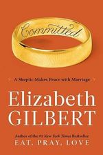 Committed : A Skeptic Makes Peace with Marriage - Elizabeth Gilbert