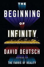The Beginning of Infinity : Explanations That Transform the World - David Deutsch