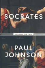 Socrates : A Man for Our Times - Paul Johnson